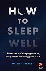 How to Sleep Well- The Science of Sleeping Smarter, Living Better and Being Productive- Dr. Neil Stanley- mooshoo.uk