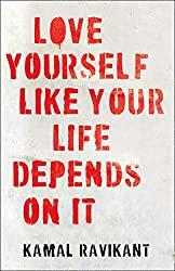Love Yourself Like Your Life Depends on It- Kamal Ravikant- mooshoo.uk