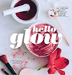 Hello Glow- Natural Beauty Recipes for a Fresh New You- Stephane Gerber- mooshoo.uk