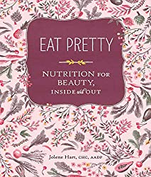 Eat Pretty- Nutrition for Beauty, Inside and Out- Jolene Hart- mooshoo.uk